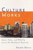 Culture Works: Space, Value, and Mobility Across the Neoliberal Americas