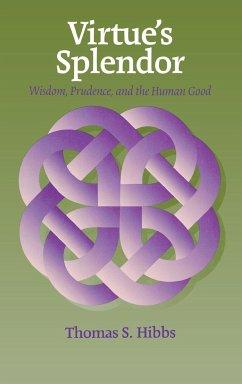Virtue's Splendor: Wisdom, Prudence, and the Human Good - Hibbs, Thomas