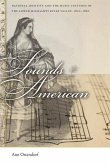 Sounds American: National Identity and the Music Cultures of the Lower Mississippi River Valley, 1800-1860