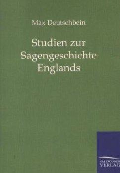 Studien zur Sagengeschichte Englands - Deutschbein, Max