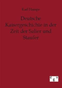 Deutsche Kaisergeschichte in der Zeit der Salier und Staufer - Hampe, Karl