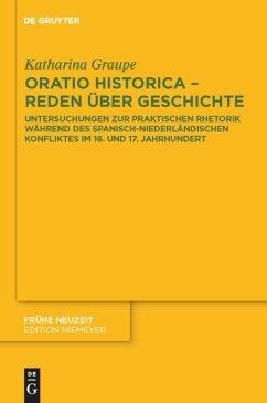Oratio historica - Reden über Geschichte - Graupe, Katharina