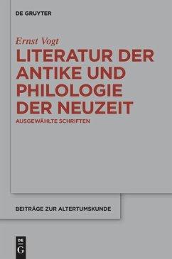 Literatur der Antike und Philologie der Neuzeit - Vogt, Ernst