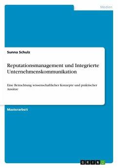 Reputationsmanagement und Integrierte Unternehmenskommunikation