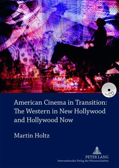 American Cinema in Transition: The Western in New Hollywood and Hollywood Now - Holtz, Martin