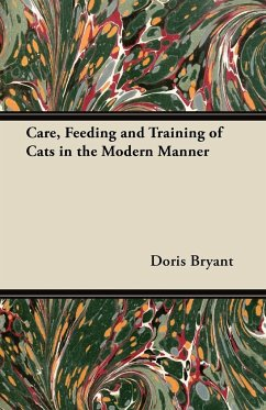 Care, Feeding and Training of Cats in the Modern Manner
