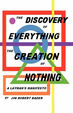 The Discovery of Everything, the Creation of Nothing: A Layman's Manifesto