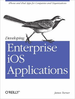 Developing Enterprise IOS Applications: iPhone and iPad Apps for Companies and Organizations - Turner, James