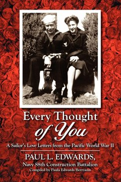 Every Thought of You: A Sailor's Love Letters from the Pacific World War II - Edwards, Paul L.