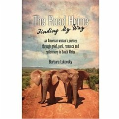 The Road Home: Finding My Way: An American Woman's Journey Through Grief, Peril, Romance and Rediscovery in South Africa - Lukavsky, Barbara