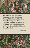 An Illustrated And Descriptive Catalogue Of Rare Old Persian Pottery, With Historical And Other Notes Pertaining To A Private Collection Acquired By Messrs. H. O. Watson And Co. And Exhibited At Their Galleries 16 West Thirtieth Street, New York