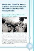 Modelo de Atencion Para El Cuidado de Adultos Mayores Institucionalizados Desde Trabajo Social