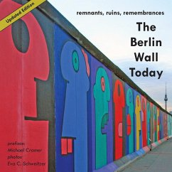 The Berlin Wall Today: Remnants, Ruins, Remembrances