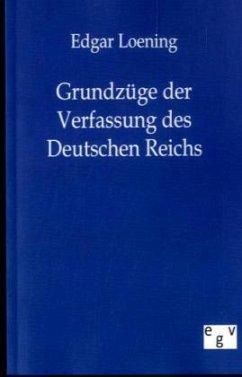 Grundzüge der Verfassung des Deutschen Reichs - Loening, Edgar