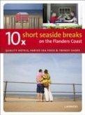 10 Short Seaside Breaks on the Flanders Coast: Quality Hotels, Varied Sea Food & Trendy Shops