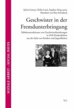 Geschwister in der Fremdunterbringung - Leitner, Sylvia; Loch, Ulrike; Sting, Stephan