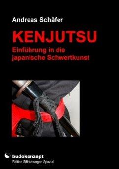 Kenjutsu - Einführung in die japanische Schwertkunst - Schäfer, Andreas