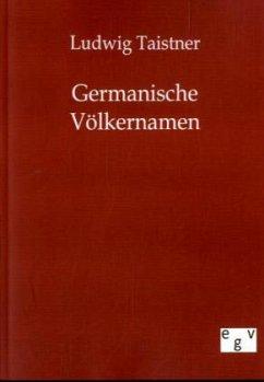 Germanische Völkernamen - Taistner, Ludwig