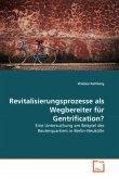 Revitalisierungsprozesse als Wegbereiter für Gentrification?