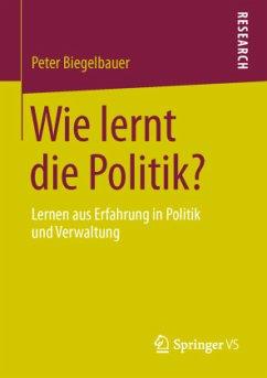 Wie lernt die Politik? - Biegelbauer, Peter