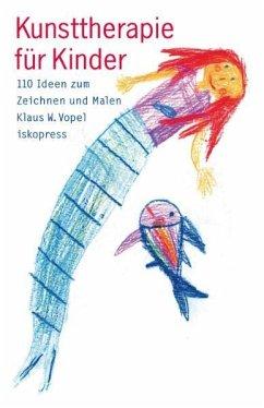Kunsttherapie für Kinder - Vopel, Klaus W.
