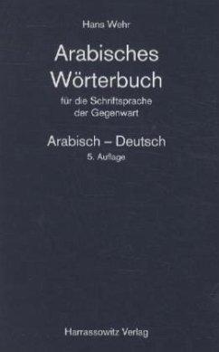 Arabisches Wörterbuch für die Schriftsprache der Gegenwart. Arabisch - Deutsch - Wehr, Hans