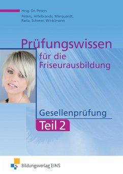 Prüfungswissen Friseurausbildung 2 Gesellenprüfung - Peters, Imke Barbara; Hillebrands, Heinz; Marquardt, Monika; Raila, Petronilla; Scherer, Ingrid; Winklmann, Rosemarie
