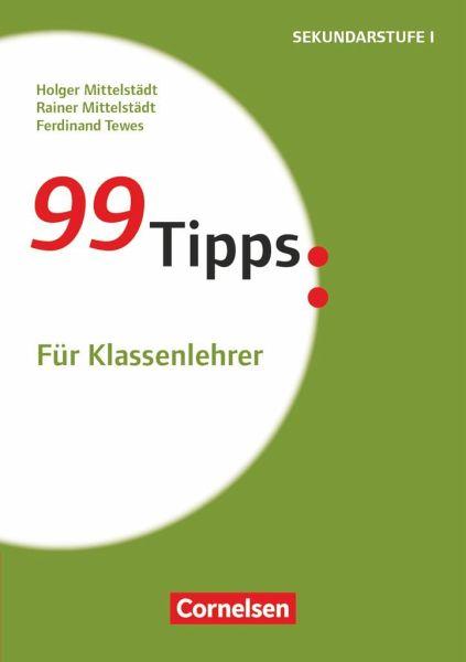 99 Tipps:Für Klassenlehrer - Mittelstädt, Holger; Mittelstädt, Rainer; Tewes, Ferdinand