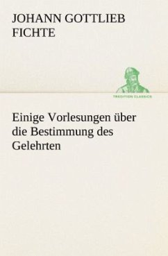 Einige Vorlesungen über die Bestimmung des Gelehrten - Fichte, Johann Gottlieb