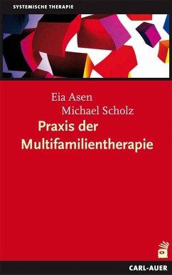 Praxis der Multifamilientherapie - Asen, Eia; Scholz, Michael