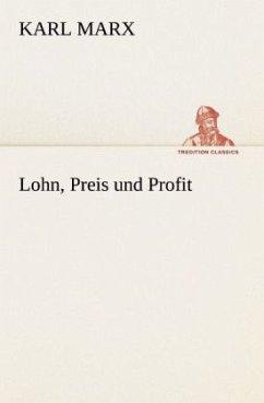 Lohn, Preis und Profit - Marx, Karl