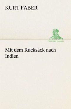 Mit dem Rucksack nach Indien - Faber, Kurt
