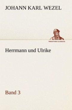 Herrmann und Ulrike / Band 3 - Wezel, Johann K.