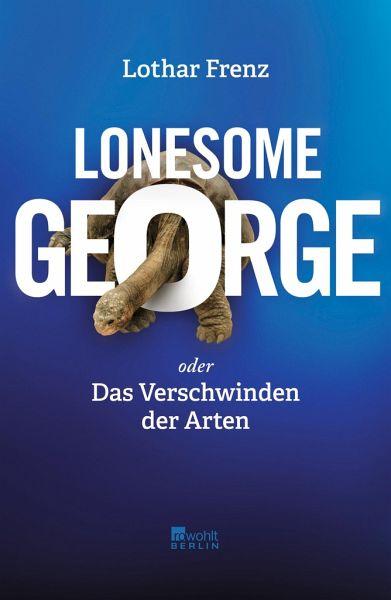 Lonesome George oder Das Verschwinden der Arten - Frenz, Lothar