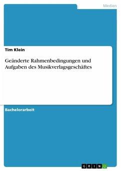 Geänderte Rahmenbedingungen und Aufgaben des Musikverlagsgeschäftes - Klein, Tim