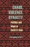 Chaos, Violence, Dynasty: Politics and Islam in Central Asia