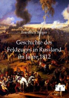 Geschichte des Feldzuges in Russland im Jahre 1812 - Steger, Friedrich