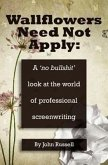 Wallflowers Need Not Apply: A No Bullshit Look at the World of Professional Screenwriting