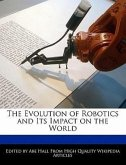 The Evolution of Robotics and Its Impact on the World