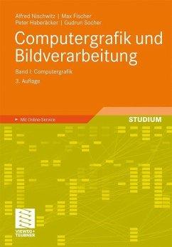 Computergrafik und Bildverarbeitung - Fischer, Max; Haberäcker, Peter; Nischwitz, Alfred; Socher, Gudrun