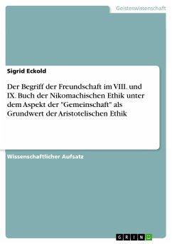 Der Begriff der Freundschaft im VIII. und IX. Buch der Nikomachischen Ethik unter dem Aspekt der