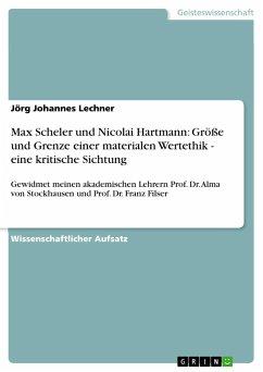 Max Scheler und Nicolai Hartmann: Größe und Grenze einer materialen Wertethik - eine kritische Sichtung - Lechner, Jörg Johannes