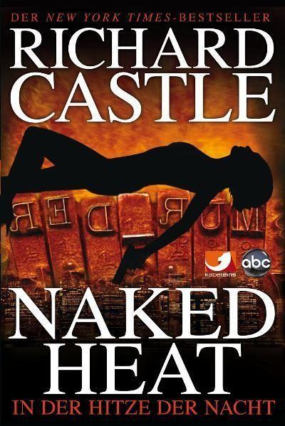 Naked Heat - In der Hitze der Nacht / Nikki Heat Bd.2 - Castle, Richard