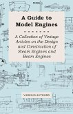 A Guide to Model Engines - A Collection of Vintage Articles on the Design and Construction of Steam Engines and Beam Engines