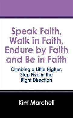 Speak Faith, Walk in Faith, Endure by Faith and Be in Faith - Marchell, Kim