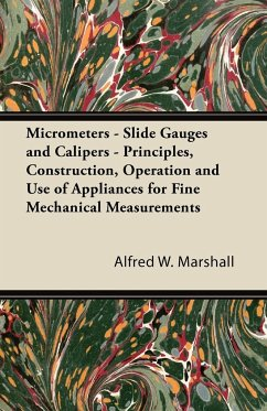 Micrometers - Slide Gauges and Calipers - Principles, Construction, Operation and Use of Appliances for Fine Mechanical Measurements - Marshall, Alfred W.