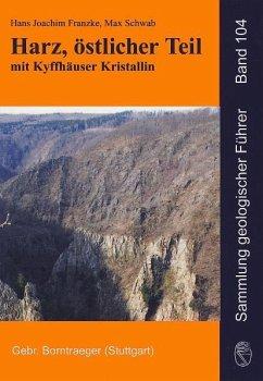 Harz, östlicher Teil mit Kyffhäuser Kristallin - Franzke, Hans-Joachim; Schwab, Max
