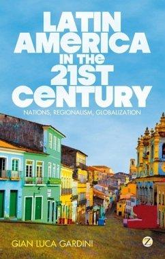Latin America in the 21st Century: Nations, Regionalism, Globalization - Gardini, Gian Luca