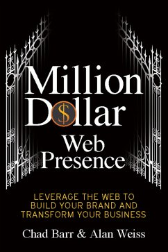 Million Dollar Web Presence: Leverage the Web to Build Your Brand and Transform Your Business - Barr, Chad; Weiss, Alan