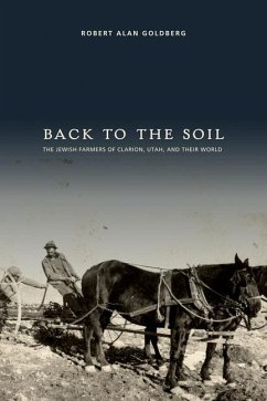 Back to the Soil: The Jewish Farmers of Clarion, Utah, and Their World - Goldberg, Robert Alan